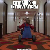 ENTRANDO NO INTROVERTIGEM