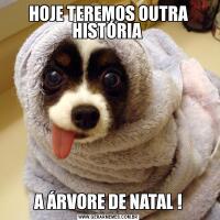 HOJE TEREMOS OUTRA HISTÓRIA A ÁRVORE DE NATAL !