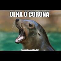 OLHA O CORONA
