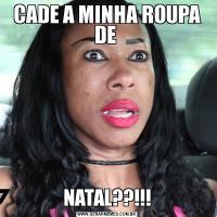 CADE A MINHA ROUPA DE NATAL??!!!
