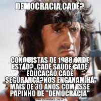 DEMOCRACIA,CADÊ?CONQUISTAS DE 1988 ONDE ESTÃO?..CADÊ SAÚDE,CADÊ EDUCAÇÃO,CADÊ SEGURANÇA?NOS ENGANAM HÁ MAIS DE 30 ANOS COM ESSE PAPINHO DE 'DEMOCRACIA'