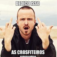 DEDICO ISSO AS CROSFITEIROS