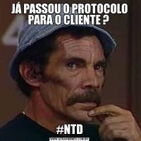 JÁ PASSOU O PROTOCOLO PARA O CLIENTE ? #NTD