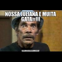 NOSSA JULIANA E MUITA GATA#!!!