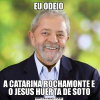 EU ODEIO A CATARINA ROCHAMONTE E O JESUS HUERTA DE SOTO