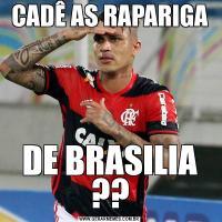 CADÊ AS RAPARIGADE BRASILIA ??