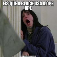 EIS QUE A BLACK USA A OPE OPE