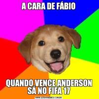A CARA DE FÁBIOQUANDO VENCE ANDERSON SÁ NO FIFA 17