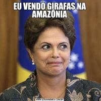 EU VENDO GIRAFAS NA AMAZÔNIA