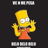 VC N ME PEGABELO BELO BELO
