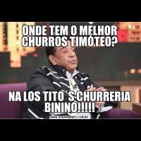 ONDE TEM O MELHOR CHURROS TIMÓTEO?NA LOS TITO´S CHURRERIA BININO!!!!!