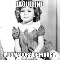 JAQUELINEA DOMADORA DE PIROCA