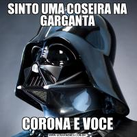 SINTO UMA COSEIRA NA GARGANTACORONA E VOCE