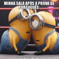MINHA SALA APÓS A PROVA DE PORTUGUÊS: