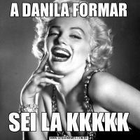 A DANILA FORMARSEI LA KKKKK