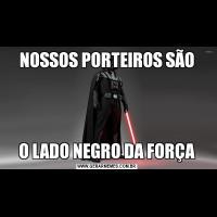 NOSSOS PORTEIROS SÃOO LADO NEGRO DA FORÇA