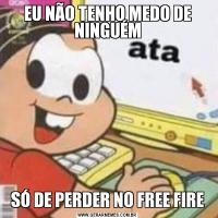 EU NÃO TENHO MEDO DE NINGUÉMSÓ DE PERDER NO FREE FIRE