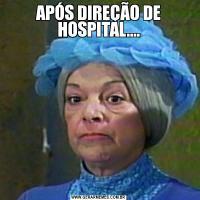 APÓS DIREÇÃO DE HOSPITAL....