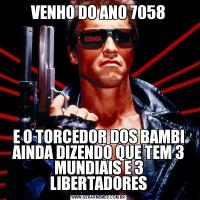 VENHO DO ANO 7058E O TORCEDOR DOS BAMBI AINDA DIZENDO QUE TEM 3 MUNDIAIS E 3 LIBERTADORES