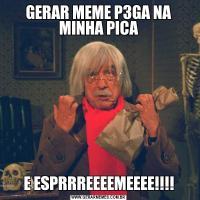 GERAR MEME P3GA NA MINHA PICAE ESPRRREEEEMEEEE!!!!