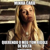 MINHA CARAQUERENDO O MEU TOM RIDDLE DE VOLTA