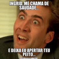 INGRID, ME CHAMA DE SAUDADE...E DEIXA EU APERTAR TEU PEITO...
