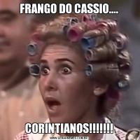 FRANGO DO CASSIO....CORINTIANOS!!!!!!!
