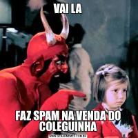 VAI LAFAZ SPAM NA VENDA DO COLEGUINHA