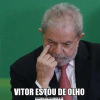 VITOR ESTOU DE OLHO