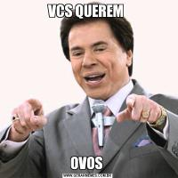 VCS QUEREM OVOS