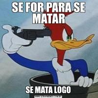 SE FOR PARA SE MATARSE MATA LOGO