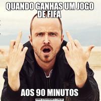 QUANDO GANHAS UM JOGO DE FIFA AOS 90 MINUTOS