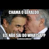 CHAMA O GERALDO ELE NÃO SAI DO WHATSAPP