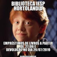 BIBLIOTECA IFSP HORTOLÂNDIA EMPRÉSTIMOS DE LIVROS A PARTIR DE  27/06 E DEVOLUÇÃO NO DIA 29/07/2019