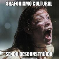 SHAFOUISMO CULTURALSENDO DESCONSTRUIDO