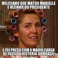 MILICIANO QUE MATOU MARIELLE É VIZINHO DO PRESIDENTEE FOI PRESO COM A MAIOR CARGA DE FUZIL DA HISTÓRIA DO BRASIL