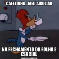 CAFEZINHO...MEU AUXILIARNO FECHAMENTO DA FOLHA E ESOCIAL