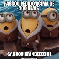 PASSOU PEDIDO ACIMA DE 500 REAIS GANHOU BRINDEEEE!!!!