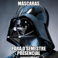 MÁSCARASPARA O SEMESTRE PRESENCIAL
