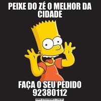 PEIXE DO ZÉ O MELHOR DA CIDADEFAÇA O SEU PEDIDO 92380112