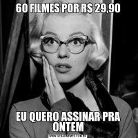 60 FILMES POR R$ 29,90EU QUERO ASSINAR PRA ONTEM