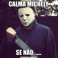CALMA MICHELYSE NÃO. .....