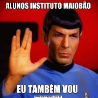 ALUNOS INSTITUTO MAIOBÃOEU TAMBÉM VOU
