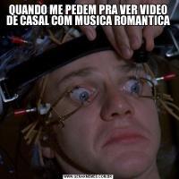 QUANDO ME PEDEM PRA VER VIDEO DE CASAL COM MUSICA ROMANTICA