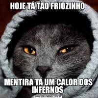 HOJE TÁ TÃO FRIOZINHO MENTIRA TÁ UM CALOR DOS INFERNOS
