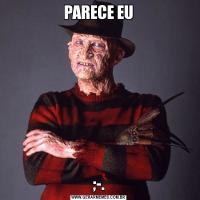 PARECE EU;-.