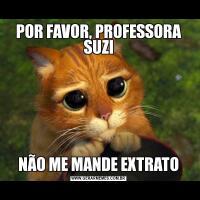 POR FAVOR, PROFESSORA SUZINÃO ME MANDE EXTRATO