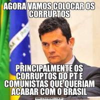 AGORA VAMOS COLOCAR OS CORRUPTOSPRINCIPALMENTE OS CORRUPTOS DO PT E COMUNISTAS QUE QUERIAM ACABAR COM O BRASIL