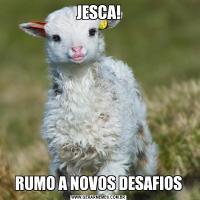 JESCA!RUMO A NOVOS DESAFIOS
