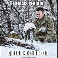 TO MAIS PERDIDOQ CEGO NO TIROTEIO